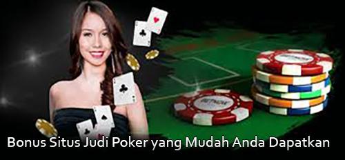 Bonus Situs Judi Poker yang Mudah Anda Dapatkan